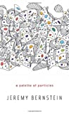 A Palette of Particles, Jeremy Bernstein, 0674072510