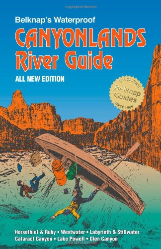 Belknap's Waterproof Canyonlands River Guide All New - River Canyon Grand Colorado