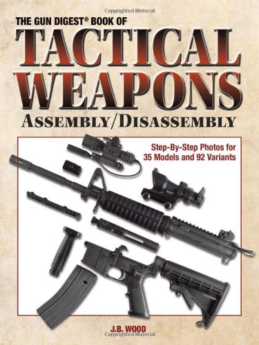 (The Gun Digest Book of Tactical Weapons Assembly/Disassembly (GUN DIGEST BOOK OF FIREARMS ASSEMBLY/DISASSEMBLY))