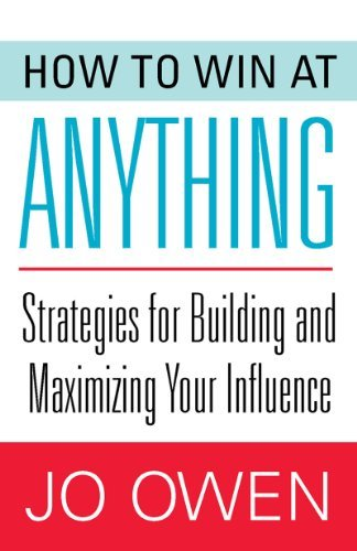 Download By Jo Owen How to Win at Anything: Strategies for Building and Maximizing Your Influence (1st Frist Edition) [Paperback] ebook