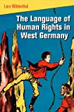 The Language of Human Rights in West Germany (Pennsylvania Studies in Human Rights)