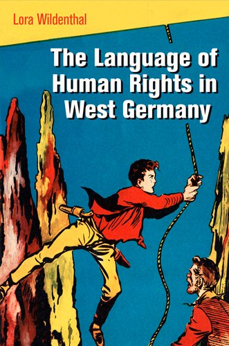 The Language of Human Rights in West Germany (Pennsylvania Studies in Human Rights) by University of Pennsylvania Press