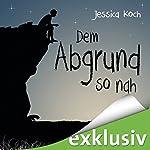 Dem Abgrund so nah (Die Danny-Trilogie 2) | Jessica Koch