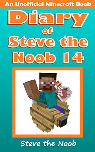 Diary of Steve the Noob 14 (An Unofficial Minecraft Book) (Diary of Steve the Noob Collection) (Best Minecraft Skins Ever)