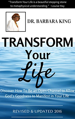 Transform Your Life: Discover How to Be An Open Channel to Allow God's Goodness to Manifest In Your Life