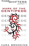 Mark of the Centipede: A Novel (Timeshifters) (Volume 1)