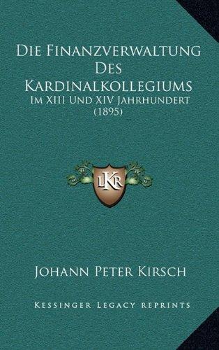 Die Finanzverwaltung Des Kardinalkollegiums: Im XIII Und XIV Jahrhundert (1895) (German Edition) PDF