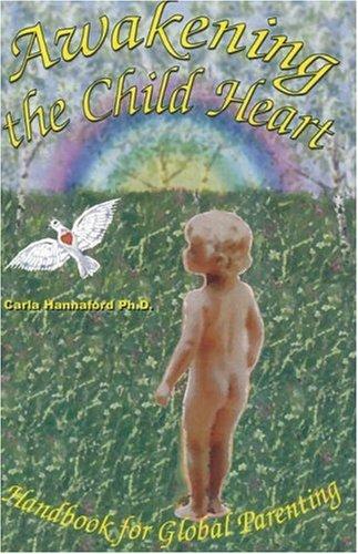 Awakening the Child Heart: Handbook for the Global Parenting