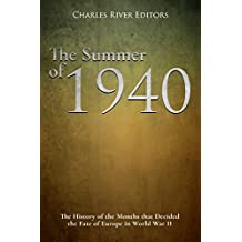 The Summer of 1940: The History of the Months that Decided the Fate of Europe in World War II