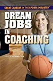Dream Jobs in Coaching (Great Careers in the Sports Industry)