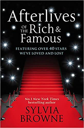 Afterlives Of The Rich And Famous: Featuring over 40 stars we have loved and lost