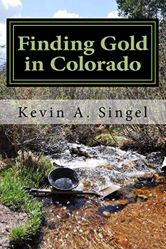 Finding Gold in Colorado - Prospector's Edition: A guide to Colorado's casual gold prospecting, mining history and sightseeing