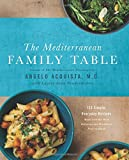 The Mediterranean Family Table: 125 Simple, Everyday Recipes Made with the Most Delicious and Healthiest Food on Earth