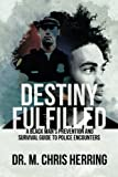img - for Destiny Fulfilled: A Black Man's Prevention and Survival Guide to Police Encounters book / textbook / text book