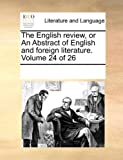The English Review, or an Abstract of English and Foreign Literature, See Notes Multiple Contributors, 1170082319