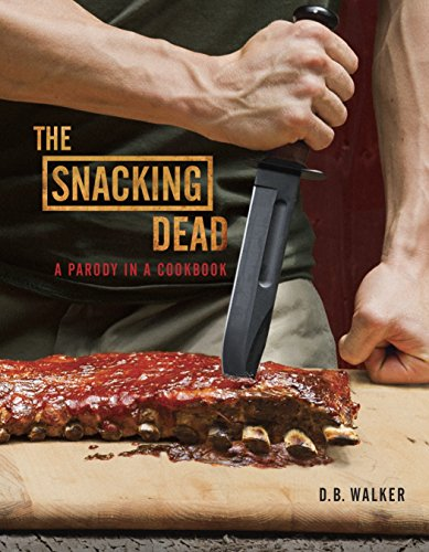 The Snacking Dead: A Parody in a Cookbook -