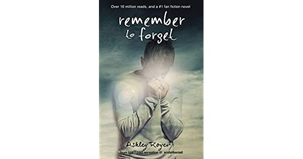 Remember to Forget: from Wattpad sensation @_smilelikeniall: Ashley
