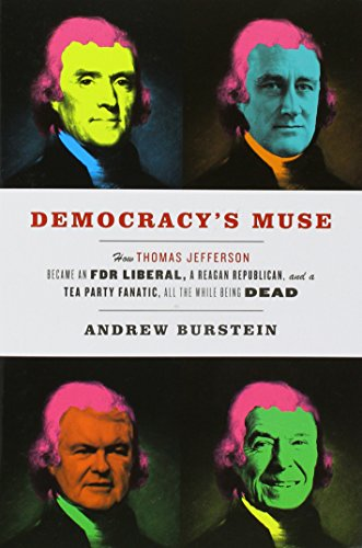 Democracy's Muse: How Thomas Jefferson Became an FDR Liberal, a Reagan Republican, and a Tea Party Fanatic, All the While Being ()