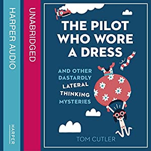 The Pilot Who Wore a Dress: And Other Dastardly Lateral Thinking Mysteries Audiobook