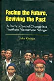 Facing the Future, Reviving the Past : A Study of Social Change in a Northern Vietnamese Village, Kleinen, John, 9812300392