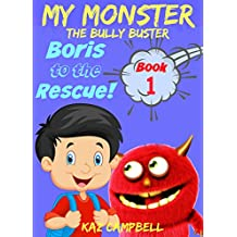 Books for kids 4-8 - MY MONSTER - The Bully Buster! - Book 1 - Boris To The Rescue: Children's ebooks: Books for Kids 4-8