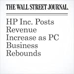 HP Inc. Posts Revenue Increase as PC Business Rebounds | Don Clark