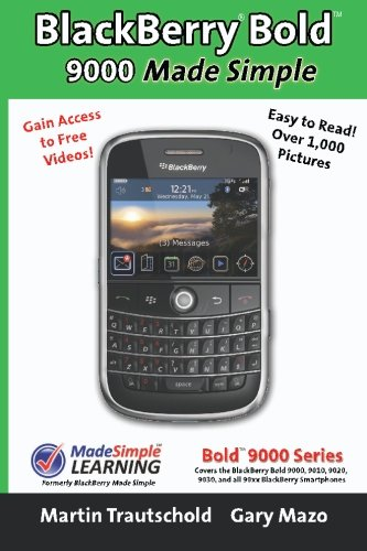 BlackBerry(r) Bold(tm) 9000 Made Simple: For the Bold(tm) 9000, 9010, 9020, 9030, and all 90xx Series BlackBerry Smartphones. (Blackberry 9000 Series)