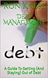 Debt  Management: A Guide To Getting (And Staying) Out of Debt