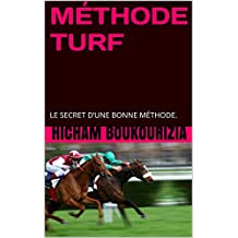 MÉTHODE TURF: LE SECRET D'UNE BONNE MÉTHODE. (French Edition)