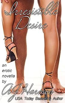 "Irresisitible Desire: an erotic novella (The ""Irresistible"" Series Book 3) by [Harmon, AJ]"