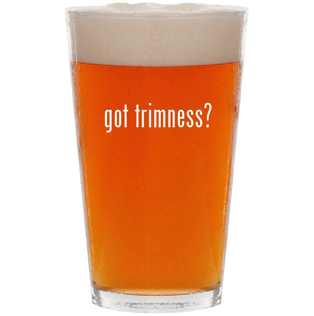 got trimness? - 16oz Pint Beer Glass