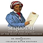 Sequoyah: The Life and Legacy of the Most Famous Cherokee   Jesse Harasta, Charles River Editors