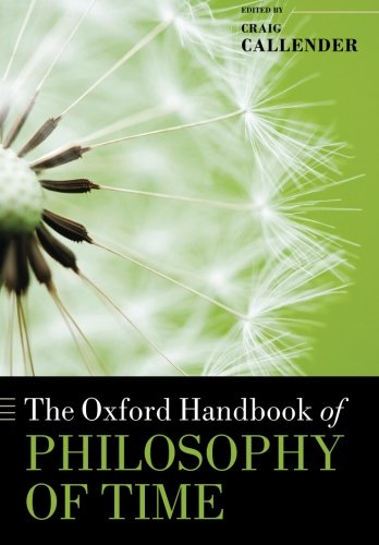 The Oxford Handbook of Philosophy of Time (Oxford Handbooks)