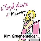A Total Waste of Makeup: Charlize Edwards, Book 1 | Kim Gruenenfelder