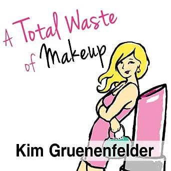 A Total Waste Of Makeup Charlize Edwards 1 By Kim Gruenenfelder