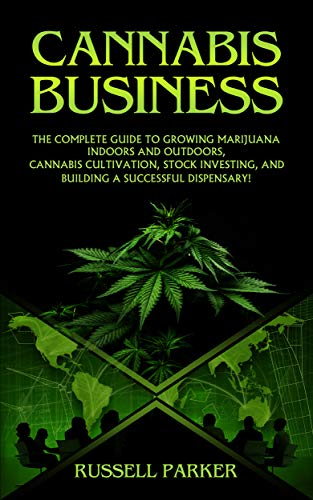 51zCJI4%2BV L - Cannabis Business: The Complete Guide to Growing Marijuana Indoors and Outdoors, Cannabis Cultivation, Stock Investing, and Building a Successful Dispensary!