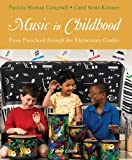Music in Childhood : From Preschool Through the Elementary Grades, Campbell, Patricia Shehan and Scott-Kassner, Carol, 1285057473