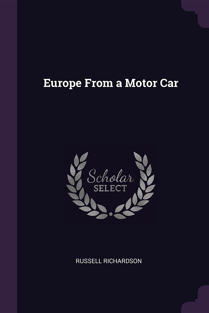 Read Online Europe From a Motor Car pdf epub