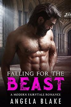 Falling for the Beast: A modern fairytale romance by [Blake, Angela]