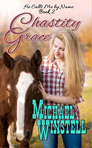 Chastity Grace (He Calls Me by Name Book 2) by [Winstell, Michael]