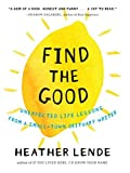 img - for By Heather Lende - Find the Good: Unexpected Life Lessons from a Small-Town Obituary (2015-05-13) [Hardcover] book / textbook / text book