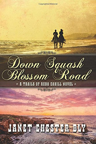 Down Squash Blossom Road (Trails of Reba Cahill) (Volume 2)
