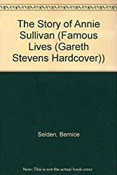 The Story of Annie Sullivan (Famous Lives (Gareth Stevens Hardcover))