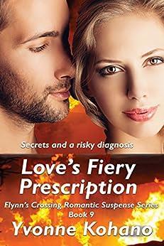 Love's Fiery Prescription: Flynn's Crossing Romantic Suspense Series Book 9 by [Kohano, Yvonne, Kohano, Y J]