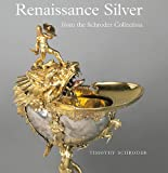 Renaissance Silver in the Schroder Collection, Timothy Schroder, 0900785969