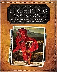 Kevin Kubotas Lighting Notebook: 101 Lighting Styles and Setups for Digital Photographers