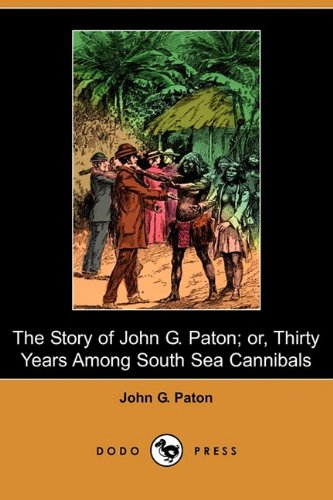Download The Story of John G. Paton; Or, Thirty Years Among South Sea Cannibals (Dodo Press) pdf epub