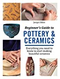img - for Beginner's Guide to Pottery & Ceramics: Everything you need to know to start making beautiful ceramics book / textbook / text book