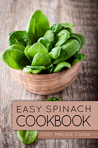 Easy Spinach Cookbook (Spinach Cookbook, Spinach Recipes, Spinach, Cooking with Spinach 1) by [Maggie Chow, Chef]