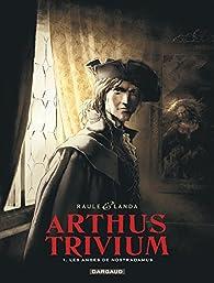 Arthus Trivium, tome 1 : Les anges de Nostradamus par  Raule